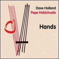 Hands - Dave Holland & Pepe Habichuela